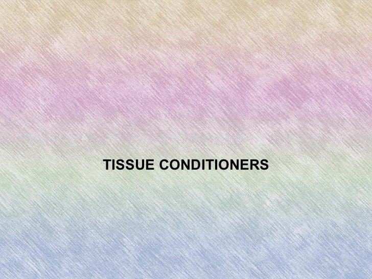 TISSUE CONDITIONERS