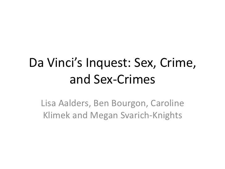 Da Vinci's Inquest: Sex, Crime,       and Sex-Crimes  Lisa Aalders, Ben Bourgon, Caroline  Klimek and Megan Svarich-Knights