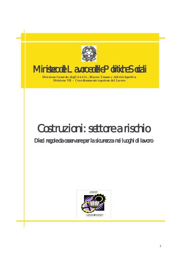 1 Costruzioni: settore a rischio Dieci regole da osservare per la sicurezza nei luoghi di lavoro E Ministero del Lavoro e ...