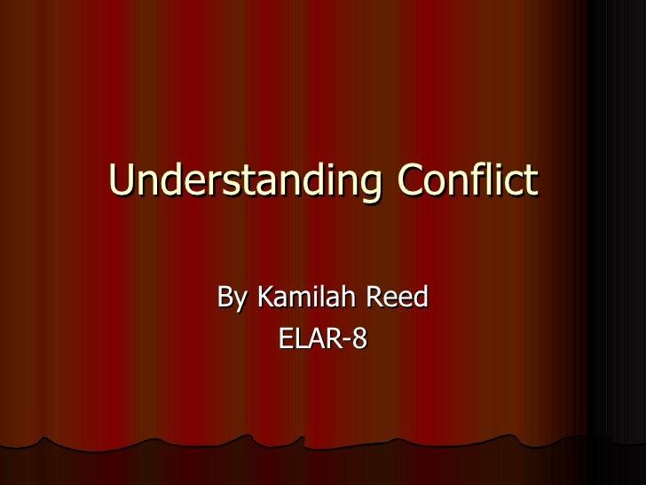 Understanding Conflict By Kamilah Reed ELAR-8