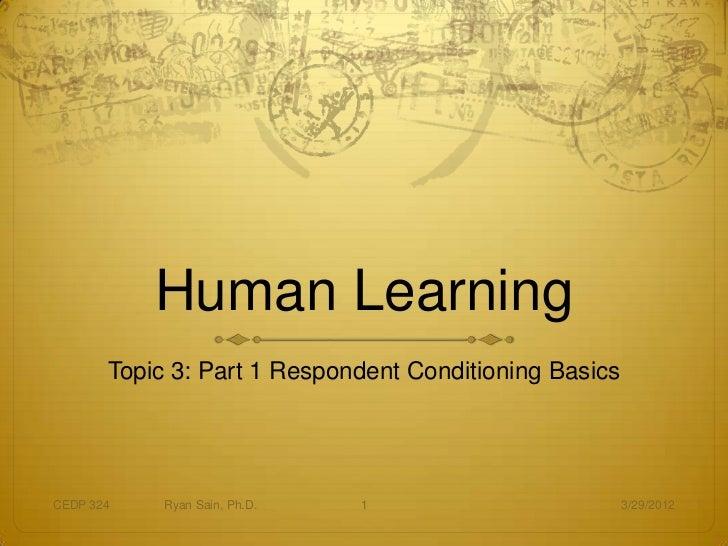 Human Learning       Topic 3: Part 1 Respondent Conditioning BasicsCEDP 324    Ryan Sain, Ph.D.   1                       ...