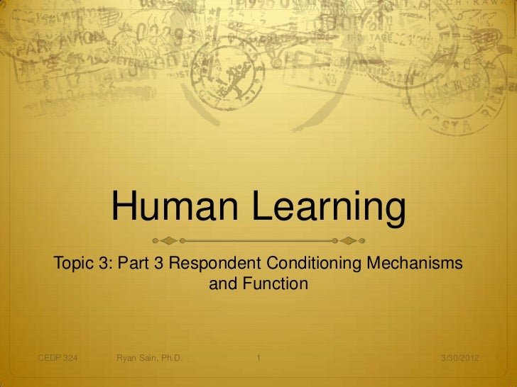 Human Learning   Topic 3: Part 3 Respondent Conditioning Mechanisms                       and FunctionCEDP 324   Ryan Sain...