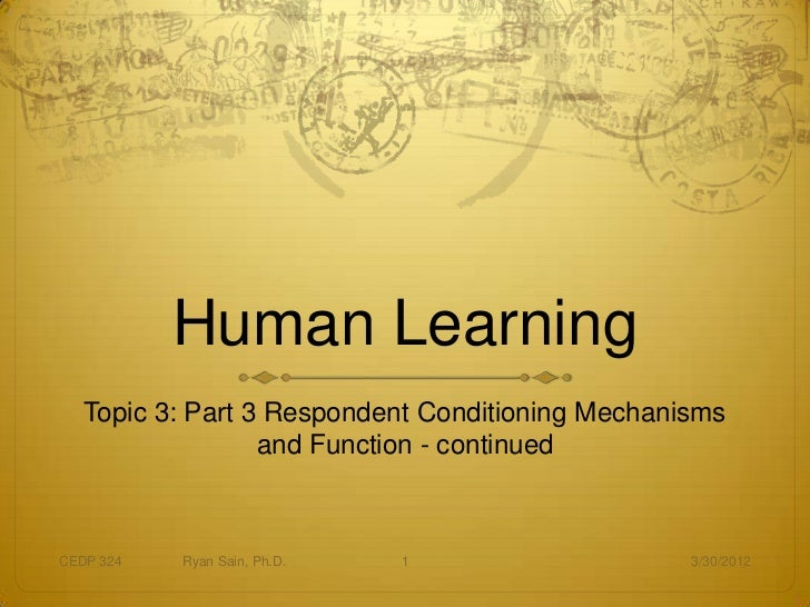 Human Learning   Topic 3: Part 3 Respondent Conditioning Mechanisms                  and Function - continuedCEDP 324   Ry...
