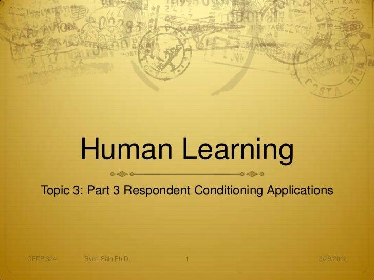 Human Learning   Topic 3: Part 3 Respondent Conditioning ApplicationsCEDP 324   Ryan Sain Ph.D.   1                      3...