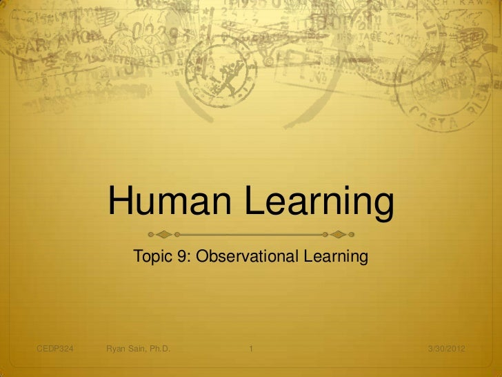 Human Learning                Topic 9: Observational LearningCEDP324   Ryan Sain, Ph.D.     1                  3/30/2012