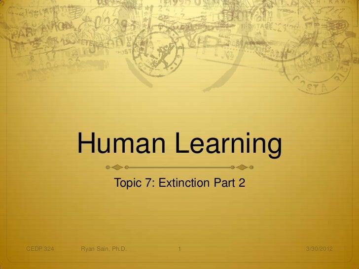 Human Learning                      Topic 7: Extinction Part 2CEDP 324   Ryan Sain, Ph.D.       1                3/30/2012