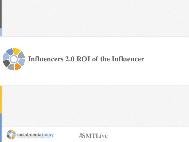 Influencers 2.0 ROI of the Influencer #SMTLive