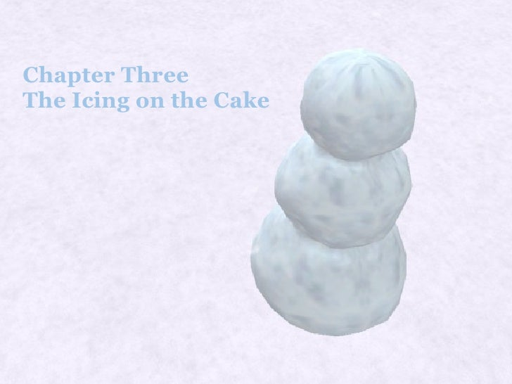 Chapter Three  The Icing on the Cake