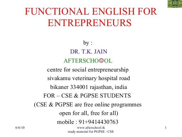 FUNCTIONAL ENGLISH FOR ENTREPRENEURS by : DR. T.K. JAIN AFTERSCHO☺OL centre for social entrepreneurship sivakamu veterinar...