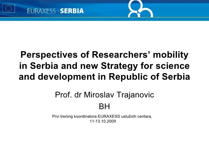 Perspectives of Researchers' mobility in Serbia and new Strategy for science and development in Republic of Serbia Prof. d...