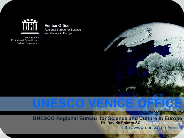 UNESCO Regional Bureau  for Science and Culture in Europe Dr. Davide Poletto SC  [email_address] http://www.unesco.org/ven...