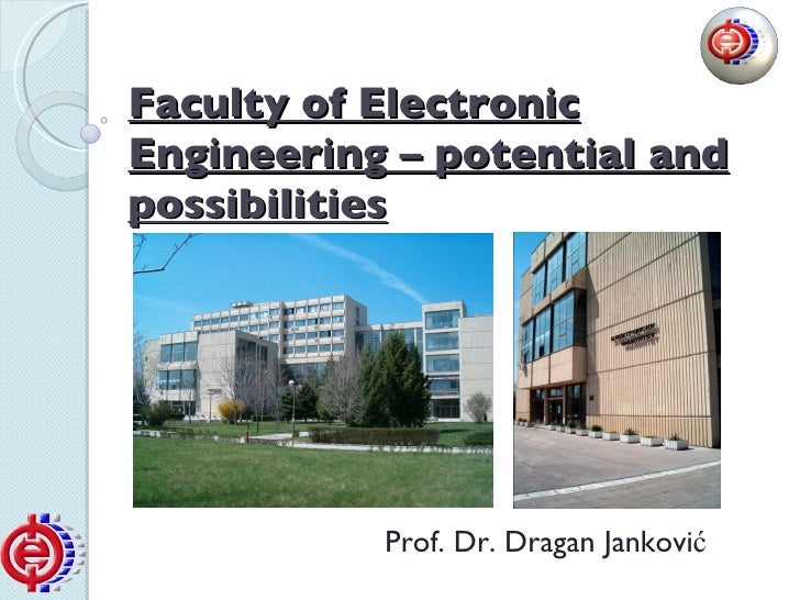 Faculty of Electronic Engineering – potential and possibilities Prof. Dr. Dragan Jankovi ć