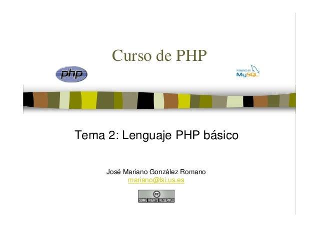 Curso de PHPTema 2: Lenguaje PHP básico     José Mariano González Romano           mariano@lsi.us.es