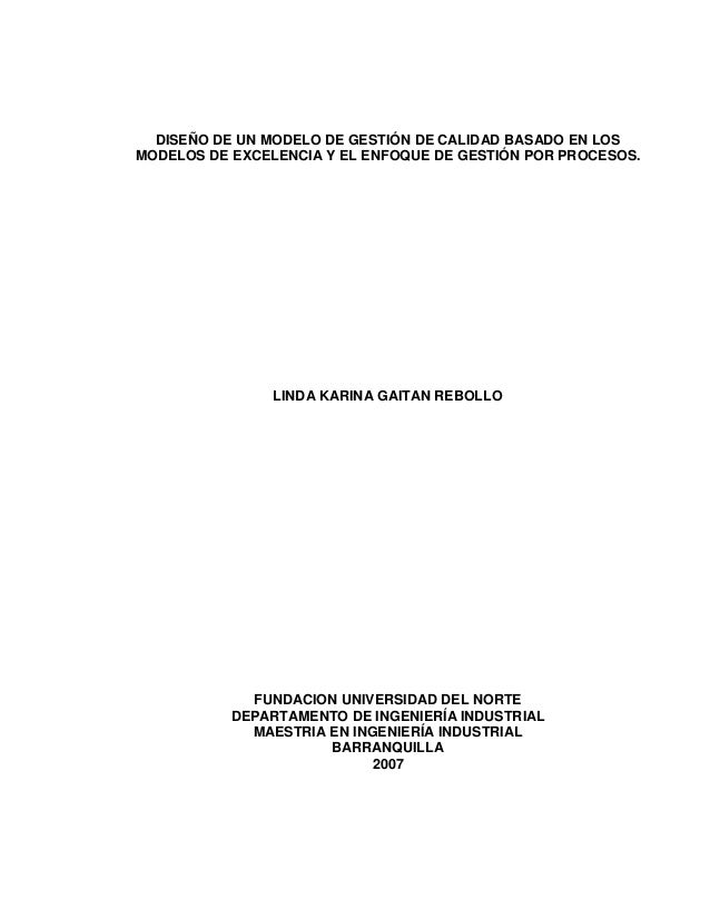 DISEÑO DE UN MODELO DE GESTIÓN DE CALIDAD BASADO EN LOS MODELOS DE EXCELENCIA Y EL ENFOQUE DE GESTIÓN POR PROCESOS.  LINDA...