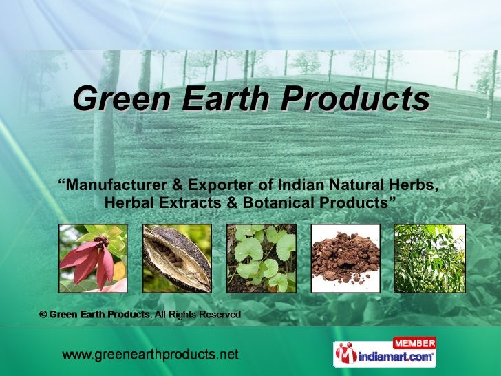 """Green Earth Products """" Manufacturer & Exporter of Indian Natural Herbs,  Herbal Extracts & Botanical Products"""""""