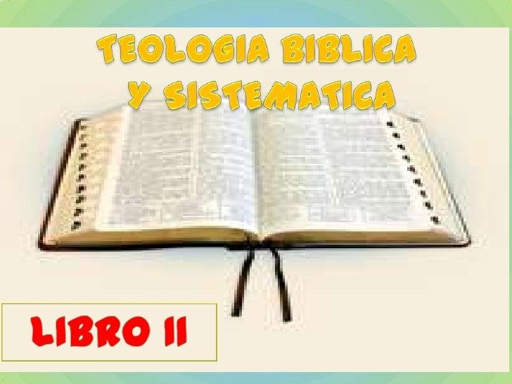TEOLOGIA BIBLICA<br /> Y SISTEMATICA<br />LIBRO II<br />