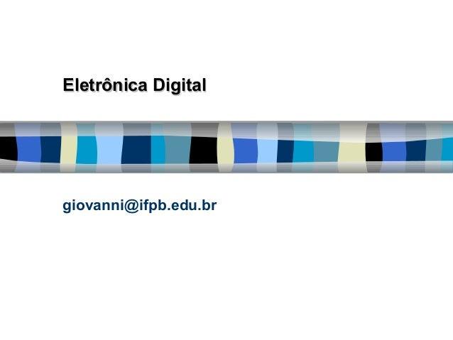 Eletrônica DigitalEletrônica Digital giovanni@ifpb.edu.br