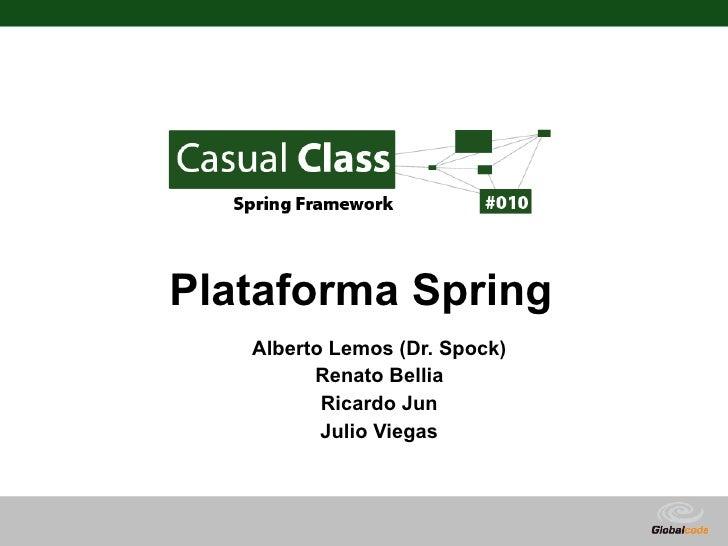 Plataforma Spring    Alberto Lemos (Dr. Spock)          Renato Bellia           Ricardo Jun           Julio Viegas        ...