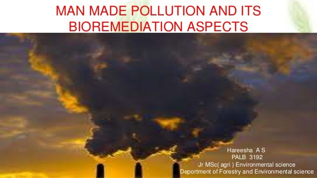 man made pollution Causes of climate change the climate changes when the total amount of energy in the earth's atmosphere changes the energy changes spread out around the globe upsetting climate processes there are many causes for these energy shifts, called climate forcers some internal in the climate itself, some natural but external to climate, and some man-made.