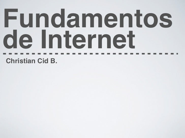 Fundamentosde InternetChristian Cid B.
