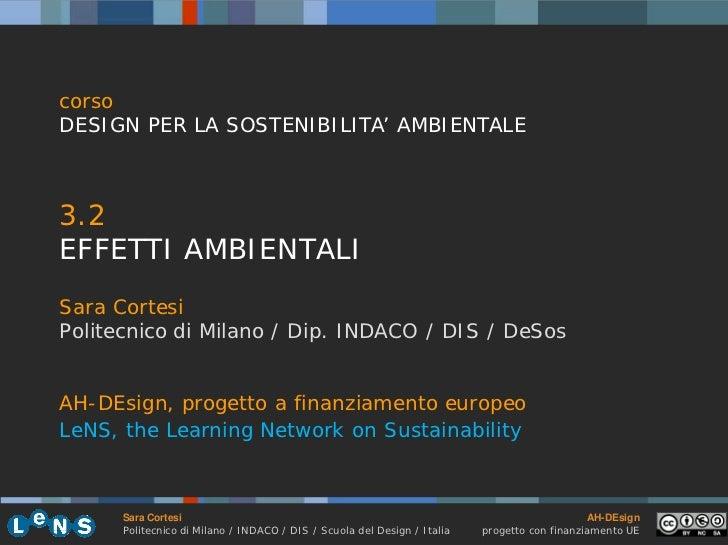 corsoDESIGN PER LA SOSTENIBILITA' AMBIENTALE3.2EFFETTI AMBIENTALISara CortesiPolitecnico di Milano / Dip. INDACO / DIS / D...