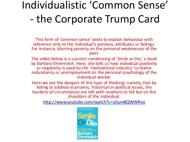 Individualistic 'Common Sense' - the Corporate Trump Card This form of 'common sense' seeks to explain behaviour with refe...