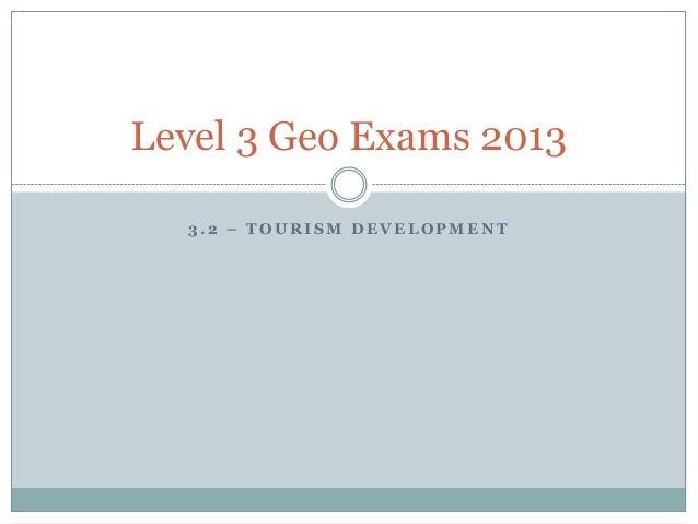 3 . 2 – T O U R I S M D E V E L O P M E N T Level 3 Geo Exams 2013