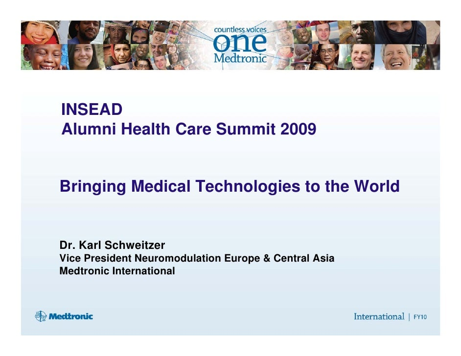 INSEAD Alumni Health Care Summit 2009   Bringing Medical Technologies to the World   Dr. Karl Schweitzer Vice President Ne...