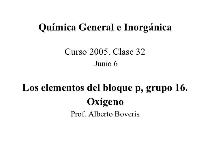 Química General e Inorgánica <ul><li>Curso 2005. Clase 32 </li></ul><ul><li>Junio 6 </li></ul><ul><li>Los elementos del bl...