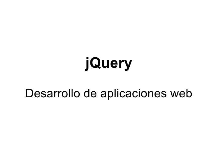 jQueryDesarrollo de aplicaciones web