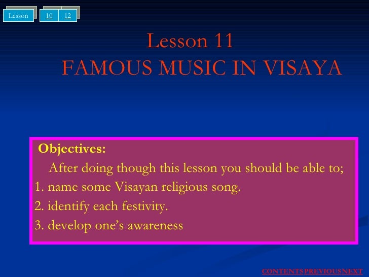 Lesson 11   FAMOUS MUSIC IN VISAYA Objectives: After doing though this lesson you should be able to; 1. name some Visayan ...