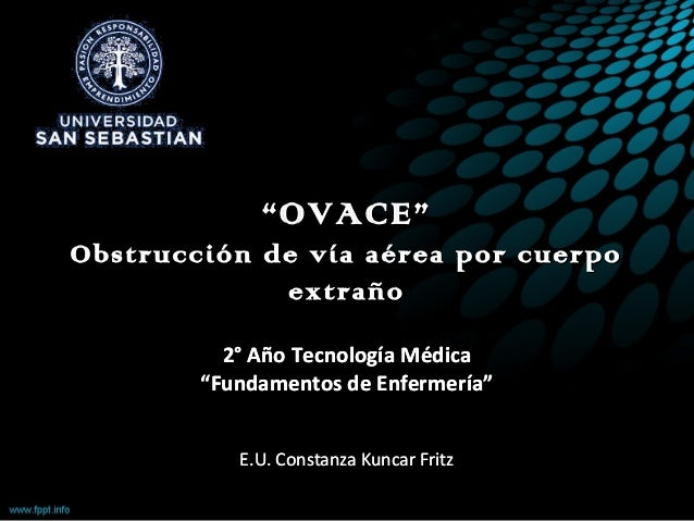 """""OVACE""OVACE"" Obstrucción de vía aérea por cuerpoObstrucción de vía aérea por cuerpo extrañoextraño 2° Año Tecnología Méd..."