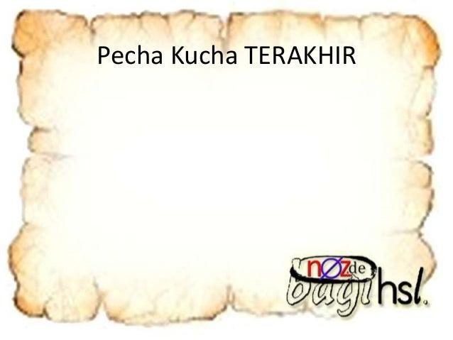 Pecha Kucha TERAKHIR