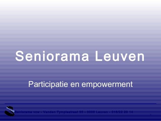 Seniorama Leuven Participatie en empowerment Seniorama vzw - Vanden Tymplestraat 35 - 3000 Leuven - 016/22 20 14 1