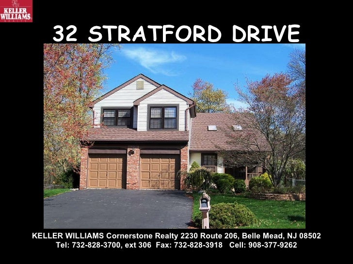 32 STRATFORD DRIVE KELLER WILLIAMS Cornerstone Realty 2230 Route 206, Belle Mead, NJ 08502 Tel: 732-828-3700, ext 306  Fax...