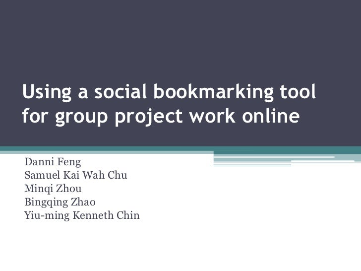 Using a social bookmarking tool for group project work online<br />Danni Feng<br />Samuel Kai Wah Chu<br />Minqi Zhou<br /...