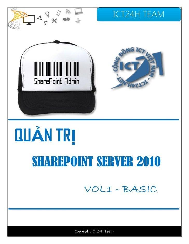 """SHAREPOINT SERVER 2010""""QUẢN TRỊ MICROSOFT SHAREPOINT SERVER 2010 – VOL 1 (BASIC)"""" là tài liệu do ICT24H Team biên soạn. Ch..."""