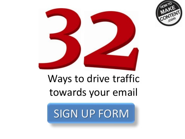 Ways to drive traffictowards your emailSIGN UP FORM