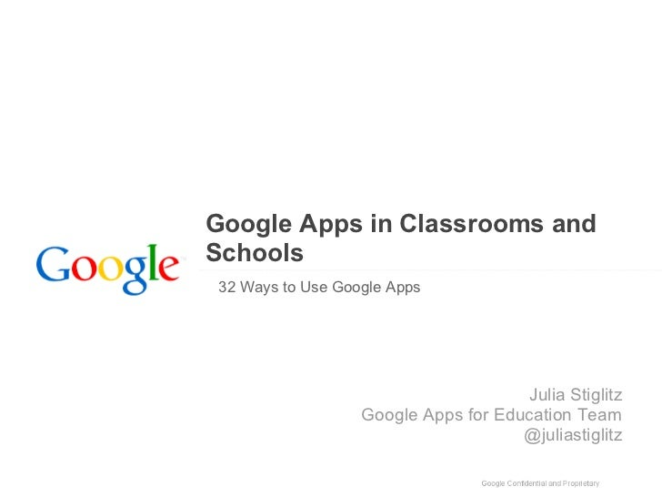 Google Apps in Classrooms andSchools32 Ways to Use Google Apps                                     Julia Stiglitz         ...