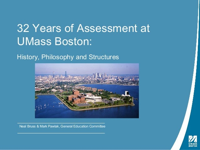 32 Yeas of Assessment at UMass Boston | February 9, 201232 Years of Assessment atUMass Boston:History, Philosophy and Stru...