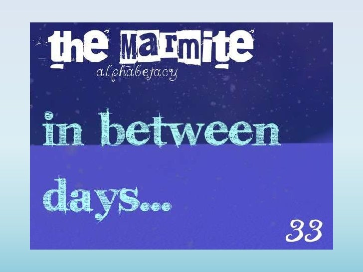 The Marmite Alphabetacy 33: in between days