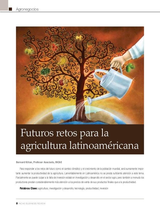 2 INCAE BUSINESS REVIEW Agronegocios Para responder a los retos del futuro como el cambio climático y el crecimiento de la...