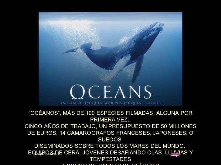 """"""" OCÉANOS"""", MÁS DE 100 ESPECIES FILMADAS, ALGUNA POR PRIMERA VEZ.  CINCO A ÑOS DE TRABAJO , UN PRESUPUESTO DE 50 MILLONES ..."""