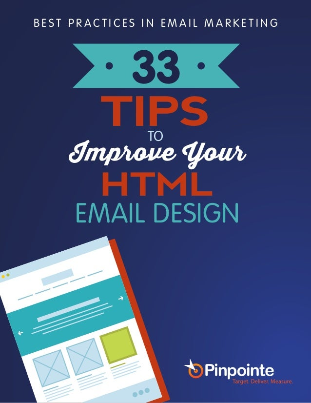 B E S T P R AC T I CE S I N EMAI L M AR K E T ING  33  TIPS  Improve TO  Your  HTML  EMAIL DESIGN