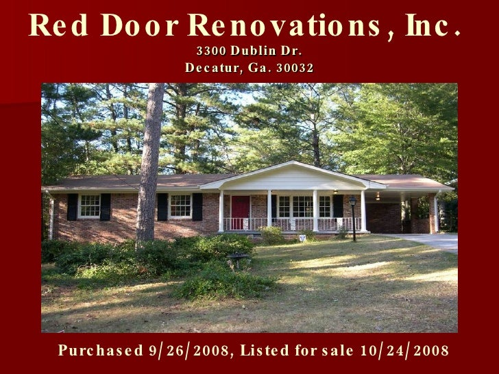 3300 Dublin Dr. Decatur, Ga. 30032 Red Door Renovations, Inc.  Purchased 9/26/2008, Listed for sale 10/24/2008