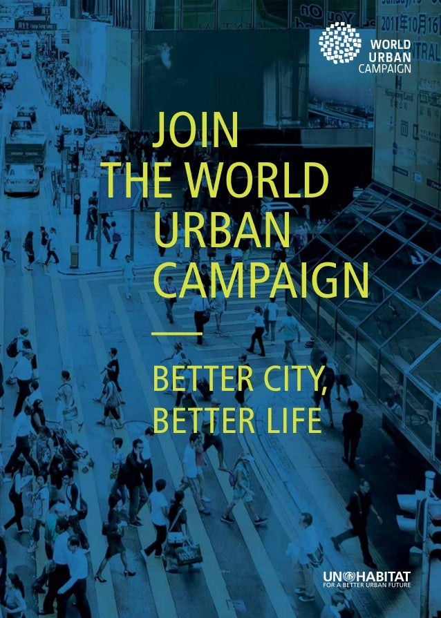JOINTHE WORLD  URBAN  CAMPAIGN  — BETTER CITY, BETTER LIFE                1