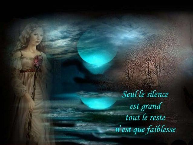 Seul le silence     est grand   tout le resten'est que faiblesse