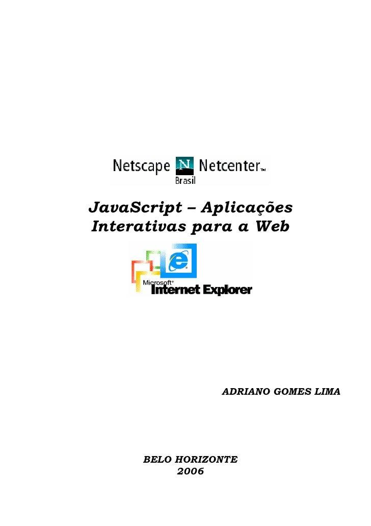 JavaScript – AplicaçõesInterativas para a Web                 ADRIANO GOMES LIMA      BELO HORIZONTE           2006