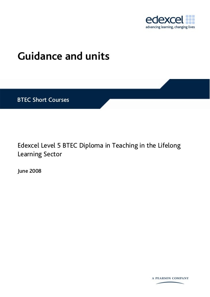 Guidance and unitsBTEC Short CoursesEdexcel Level 5 BTEC Diploma in Teaching in the LifelongLearning SectorJune 2008