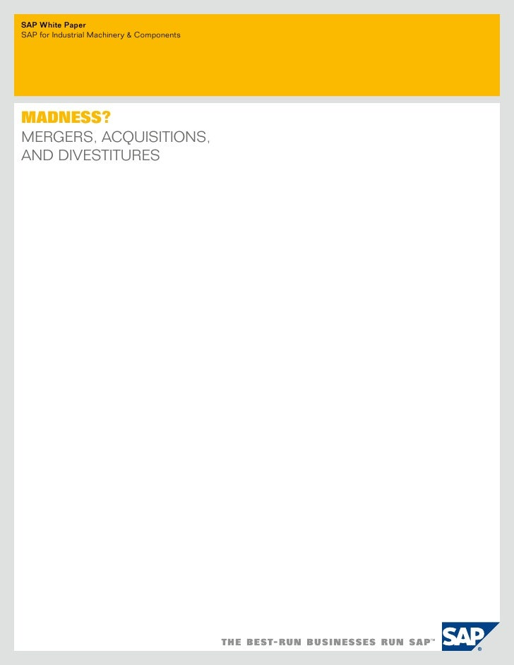 SAP White Paper sAP for industrial Machinery & components     Madness? Mergers, Acquisitions, And divestitures
